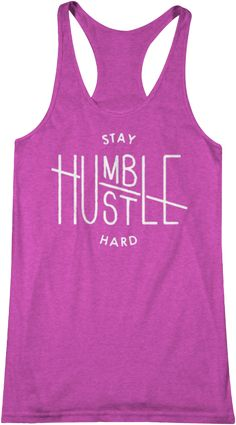 Stay Humble - Hustle Hard Our premium tank tops are incredibly soft and provide a tailored fit. These tops run true to size; a sizing chart can be found on our