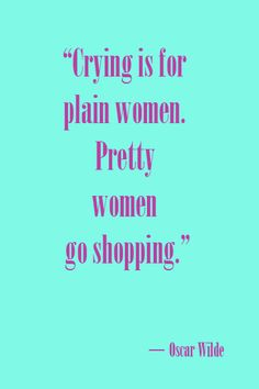 Crying is for plain women pretty women go shopping fashion quotes, great quotes, quotes Great Quotes, Quotes To Live By, Funny Quotes, Inspirational Quotes, Awesome Quotes, Quotes Quotes, Food Quotes, Girly Quotes, Motivational