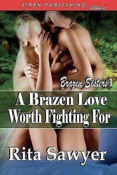 A Brazen Love Worth Fighting for  Brazen Sisters 1  (Siren Publishing Classic) b