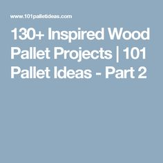 130+ Inspired Wood Pallet Projects | 101 Pallet Ideas - Part 2