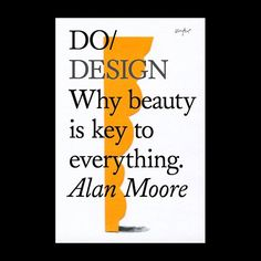 do/ design: why beauty is key to everything | alan moore.