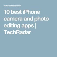 10 best iPhone camera and photo editing apps | TechRadar