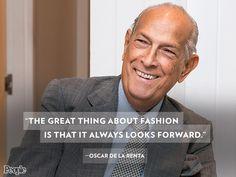 """The great thing about fashion is that it always looks forward.""– Oscar de la Renta"