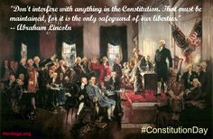 """""""Don't interfere with anything in the Constitution. That must be maintained, for it is the only safeguard to our liberties."""" -- Abraham Lincoln"""