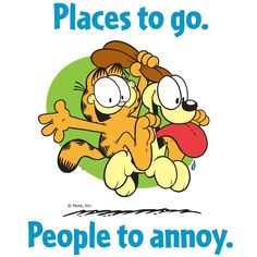 Places to go. People to annoy.