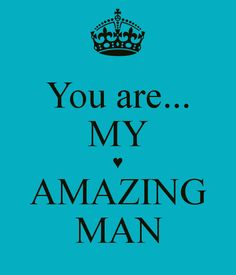Discover and share You Are An Amazing Man Quotes. Explore our collection of motivational and famous quotes by authors you know and love. Sexy Quotes For Him, Good Man Quotes, Love Quotes For Him Romantic, Love Husband Quotes, Love My Husband, I Love You Quotes, Men Quotes, Love Yourself Quotes, Amazing Man Quotes