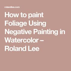 How to paint Foliage Using Negative Painting in Watercolor – Roland Lee