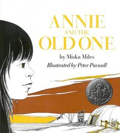 Annie and the Old One by Miska Miles, illustrated by Peter Parnall. Newbury honor award About a Navajo girl and her grandmother.
