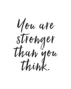 Quotes About Inner Strength You are stronger than you think.You are stronger than you think. Inner Strength Quotes, Inspirational Quotes About Strength, Motivational Quotes For Women, Inspiring Quotes About Life, Quotes Positive, Inspirational Quotations, Positive Art, Strength Quotes Tattoos, Powerful Quotes