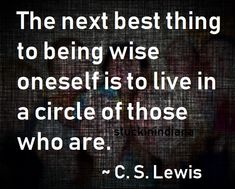 """""""The next best thing to being wise oneself is to live in a circle of those who are."""" ~ C. S. Lewis #quotes"""