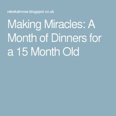 Making Miracles: A Month of Dinners for a 15 Month Old