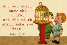 John 8:32 ~ The truth shall make you free