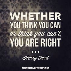 """Whether you think you can or think you can't, you are right"" #henryford #dreambig"