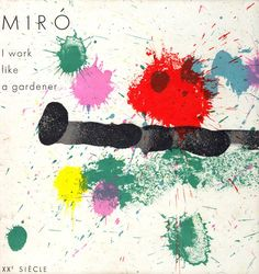 """Miró book: I work like a gardener...""""Art can die; what matters is that it should have sown seeds on the earth… It must give birth to a world."""""""