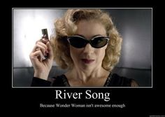 Forget Rose, I worship River. <--- Rachel, I found another new best friend! <---- we should start a club