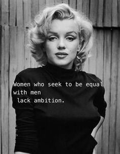 Women who seek to be equal with men lack ambition.  #quote ― Marilyn Monroe    #marilynmunroe