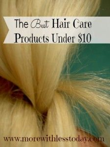 The Best Hair Care Products Under $10. Stop spending big bucks for expensive hair care products. Try these reader-reviewed and rated shampoos, conditioners & more that you can buy at the drugstore.