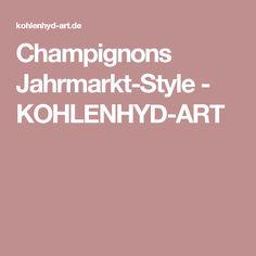 Champignons Jahrmarkt-Style - KOHLENHYD-ART