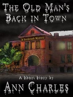 The Old Man's Back in Town (SHORT STORY from the Goldwash Mystery Series) by Ann Charles, http://www.amazon.com/dp/B00BL6SEWI/ref=cm_sw_r_pi_dp_x23nrb1PG3SW1