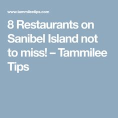 8 Restaurants on Sanibel Island not to miss! – Tammilee Tips