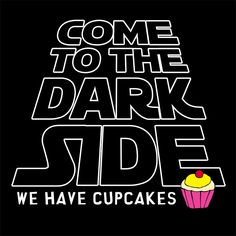 Come to the Dark Side, Luke.  Ever wonder if the Starwars trilogy would have ended differently had Vader had offered his son a cupcake instead of cutting off his hand?  Baby steps, the Dark Lord has some learning to do, and this t-shirt would help him out a lot.