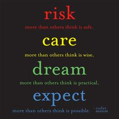 RISK more than others think is safe. CARE more than others think is wise. DREAM more than others think is practical. EXPECT more than others think is possible ~ cadet maxim #quotes #motivation #inspiration