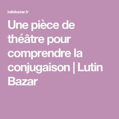 Une pièce de théâtre pour comprendre la conjugaison | Lutin Bazar