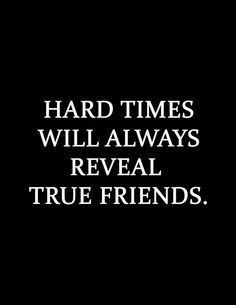 Hard times will always reveal true friends, Quotes, Inspirational