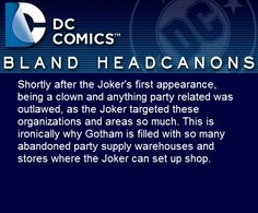 """"""" Shortly after the Joker's first appearance, being a clown and anything party related was outlawed, as the Joker targeted these organizations and areas so much. This is ironically why Gotham is..."""