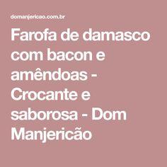 Farofa de damasco com bacon e amêndoas - Crocante e saborosa - Dom Manjericão