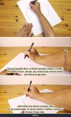 Jak narysować okrąg bez cyrkla? - Oprzyj krawędź dłoni, w której trzymasz marker o kartkę. Przyciśnij mocno, ale tak, aby można było obrócić kartkę pod dłonią drugą ręką.            Jeśli kartka się obraca (uważaj, żeby się nie przesuwała), to oprzyj marker o kartkę o zacznij ją obracać drugą ręką.