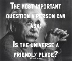 Is the universe a friendly place. #einstein