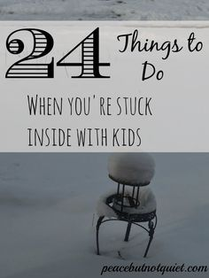 24 Things to Do When You're Stuck #Inside With #Kids
