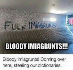 Immigrants steal our dictionaries ;-)