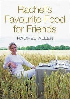 Rachel's Favourite Food For Friends - Irish Chefs & Recipe Books - Food & Drink - Books Drink Recipe Book, Recipe Books, Rachel Allen, Party Finger Foods, Up Book, See On Tv, Chef Recipes, Meals For Two, Book Collection