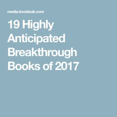 19 Highly Anticipated Breakthrough Books of 2017
