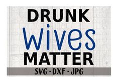 Drunk Wives Matter svg file Funny instant download Use | Etsy Software Support, Thirsty Thursday, Glass Design, Pictures Of You, Silhouette Studio, Cricut Design, Svg File, Vinyl Decals, How To Apply