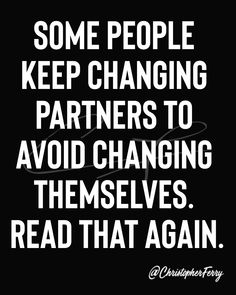 Some people keep changing partners to avoid changing themselves - Quotes interests Wisdom Quotes, True Quotes, Words Quotes, Wise Words, Funny Quotes, Sayings, Quotes Quotes, Strong Quotes, Positive Quotes
