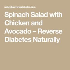 Spinach Salad with Chicken and Avocado – Reverse Diabetes Naturally