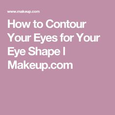 How to Contour Your Eyes for Your Eye Shape l Makeup.com