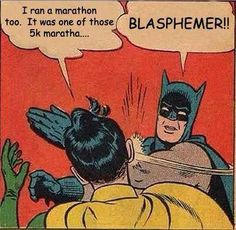 Just to review, friends: 5K = 3.1 miles, 10K = 6.2 miles, Half Marathon = 13.1 miles, Marathon = 26.2 miles.  Thanks, Valerie!