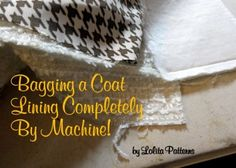 Bagging a Coat Lining Completely By Machine!
