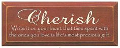 Cherish Write It On Your Heart That Time Spent With The Ones You Love Is Life's Most Precious Gift Wood Sign