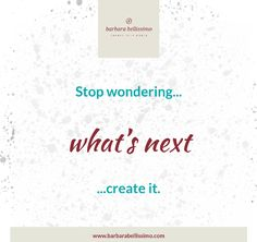 Why wait for someone to tell you what's next? Define it for yourself. What would you like to happen next for *you*?   #changeyourworld #definesuccess  www.barbarabellissimo.com