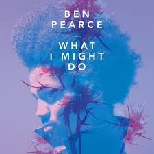 Ben Pearce - What I Might Do