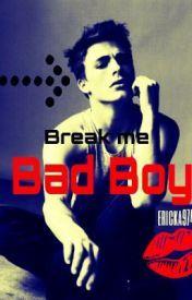 Break Me, Bad Boy -- by Laurie Fontaine [Wattpad Story] -- http://www.wattpad.com/story/11167234-break-me-bad-boy-correction