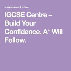 IGCSE Centre – Build Your Confidence. A* Will Follow. Cambridge, Centre, Confidence, Building, Buildings, Self Esteem, Architectural Engineering, Self Confidence