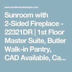 Sunroom with 2-Sided Fireplace - 22321DR | 1st Floor Master Suite, Butler Walk-in Pantry, CAD Available, Canadian, Cottage, Country, Den-Office-Library-Study, Metric, Mountain, PDF, Vacation | Architectural Designs