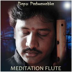 """MEDITATION FLUTE"" Meditative Flute Music by Bapu Padmanabha (Bapu Flute)"