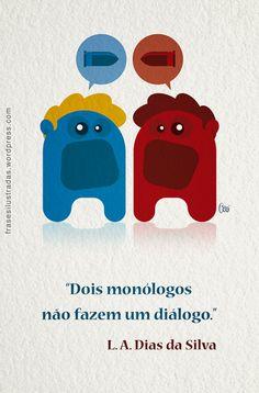 """""""Dois monólogos não fazem um diálogo."""" L. A. Dias da Silva."""
